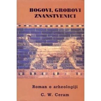 CERAM C.W. : BOGOVI GROBOVI ZNANSTVENICI